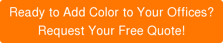 Ready to Add Color to Your Offices?  Request Your Free Quote!